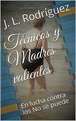 Técnicos y Madres valientes: En lucha contra los No se puede (Dirigir obras y crisis nº 2) (Spanish Edition)