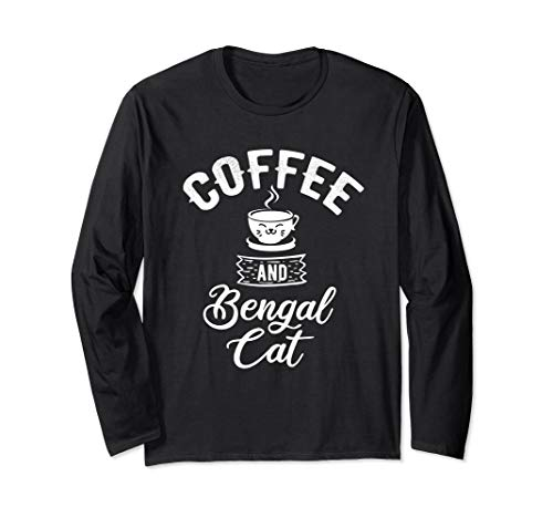 Coffee And Bengal Cat - Bengal Outfit Bengal Cat Lover Gift Long Sleeve T-Shirt