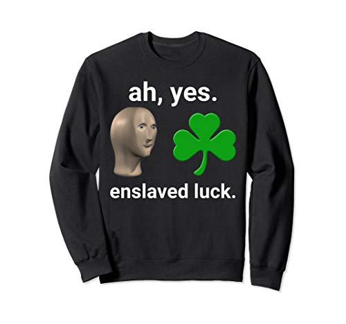 Ah Yes Enslaved Luck St Patrick's Day Dank Meme Sweatshirt