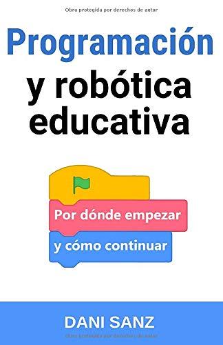 Programación y robótica educativa: por dónde empezar y cómo continuar