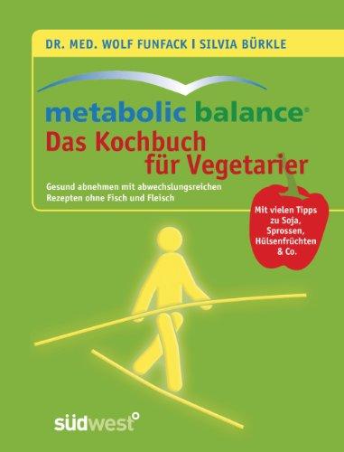 Metabolic Balance - Das Kochbuch für Vegetarier: Gesund abnehmen mit abwechslungsreichen Rezepten ohne Fisch und Fleisch