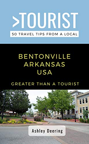 puissant Plus que des touristes – Bentonville, Arkansas, États-Unis: 50 conseils de voyage des habitants
