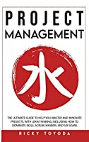Project Management: The Ultimate Guide to Help You Master and Innovate Projects with Lean Thinking, Including How to Dominate Agile, Scrum, Kanban, and Six Sigma