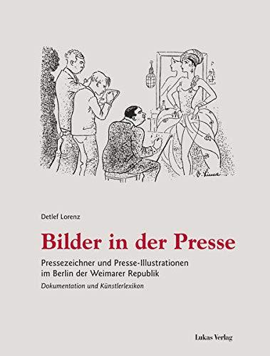 Bilder in der Presse: Pressezeichner und Presse-Illustrationen im Berlin der Weimarer Republik – Dokumentation und Künstlerlexikon