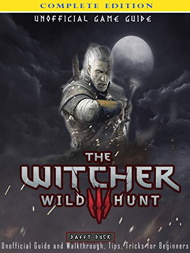 The Witcher 3: Wild Hunt Complete Edition-Unofficial Guide and Walkthrough, Tips, Tricks for Beginners (English Edition)