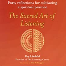 The Sacred Art of Listening: Forty Reflections for Cultivating Spiritual Practice