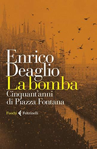 La bomba: Cinquant'anni di Piazza Fontana