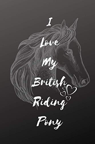 I Love My British Riding Pony Notebook: Composition Notebook 6x9' Blank Lined Journal