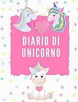 Diario di Unicorno: Unicorno Diario Regalo Di Compleanno Per Ragazza 6-10 Anni - Colora e Scrivi Diario Di Unicorno