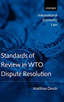 Standards of Review in Wto Dispute Resolution (International Economic Law Series)