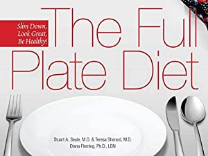 The Full Plate Diet: Slim Down, Look Great, Be Healthy! By Stuart ...