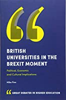 British Universities in the Brexit Moment: Political, Economic and Cultural Implications (Great Debates in Higher Education)