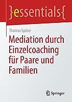Mediation durch Einzelcoaching fuer Paare und Familien (essentials)