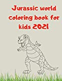 Jurassic world coloring book for kids 2021: Gift for Jurassic world lovers boys and girls , fun dinosaurs coloring pages for kids all ages