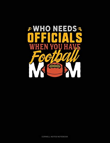 Who Needs Officials When You Have Football Moms: Cornell Notes Notebook