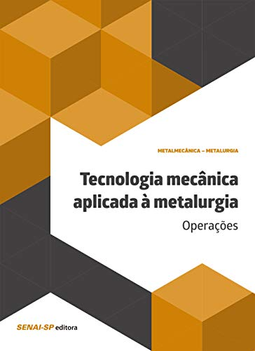 Tecnologia mecânica aplicada à metalurgia: Operações