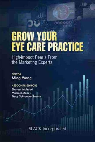 Compare Textbook Prices for Grow Your Eye Care Practice: High Impact Pearls from the Marketing Experts 1 Edition ISBN 9781630917296 by Wang MD  PhD, Ming