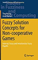 Fuzzy Solution Concepts for Non-cooperative Games: Interval, Fuzzy and Intuitionistic Fuzzy Payoffs (Studies in Fuzziness and Soft Computing)