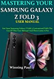 MASTERING YOUR SAMSUNG GALAXY Z FOLD 3 USER MANUAL: Get Your Samsung Galaxy Z Fold 3 Customized With The Use Of This User Manual And Then Come A Pro