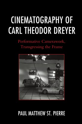 Cinematography of Carl Theodor Dreyer: Performative Camerawork, Transgressing the Frame (The Fairleigh Dickinson University Press Series in Communication Studies)