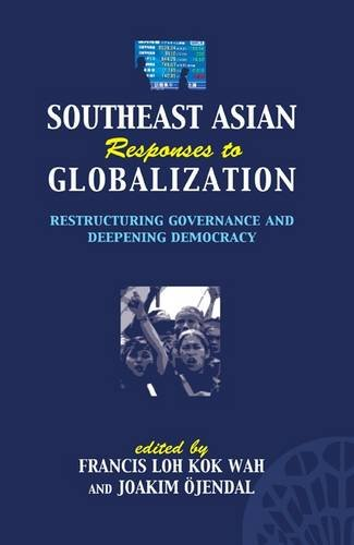 Southeast Asian Responses to Globalization: Restructuring Governance and Deepening Democracy: no. 10