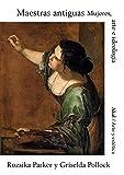 maestras antiguas: Mujeres, arte e ideología: 93 (Arte y Estética)
