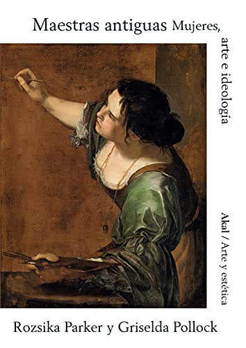 maestras antiguas: Mujeres, arte e ideología: 93 (Arte...