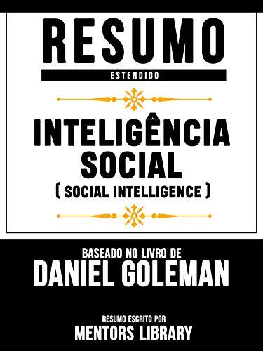 Resumo Estendido: Inteligência Social (Social Intelligence) - Baseado No Livro De Daniel Goleman (Portuguese Edition)