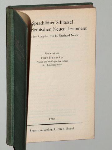 Rienecker, Fritz: Sprachlicher Schlüssel zum Griechischen neuen Testament nach d. Ausg. von E. Nestle. 8. Aufl. Gießen/ Basel, Brunnen, 1952. Kl.-8°. XXXIII, 636 S. Leinen.