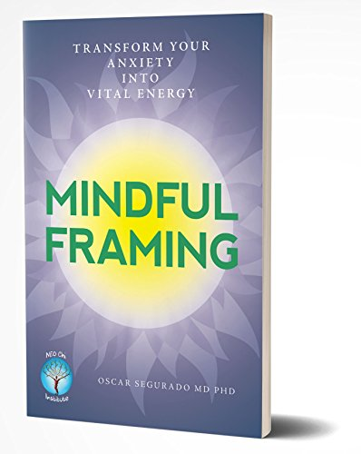 Mindful Framing: Transform your Anxiety into Vital Energy by [Oscar Segurado]