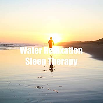 Water Relaxation Sleep Therapy