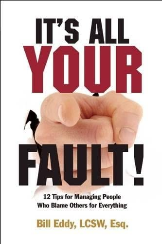 It s All Your Fault 12 Tips for Managing People Who Blame Others for Everything product image