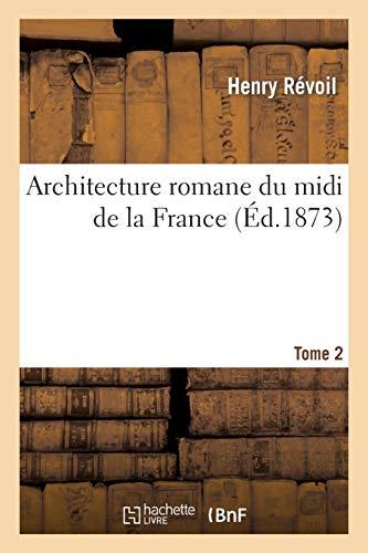 Architecture romane du midi de la France. Tome 2
