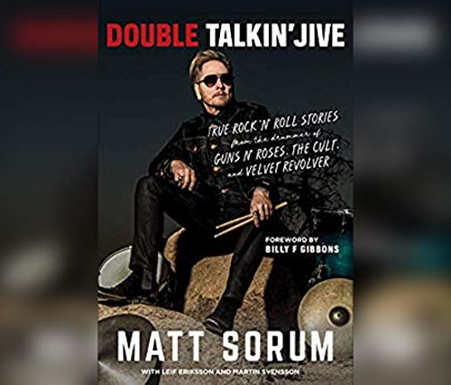 Double Talkin' Jive: True Rock 'n' Roll Stories from the Drummer of Guns N' Roses, the Cult, and Velvet Revolver