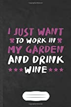 I Just Want to Work in My Garden and Drink Wine: Gardening Blank Lined Notebook Write Record. Practical Dad Mom Anniversary Gift, Fashionable Funny Creative Writing Logbook, Vintage Retro 6X9 110 Page