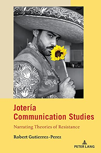 Compare Textbook Prices for Jotería Communication Studies: Narrating Theories of Resistance Critical Intercultural Communication Studies New Edition ISBN 9781433164620 by Gutierrez-Perez, Robert,Nakayama, Thomas K,Calafell, Bernadette Marie