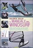 Il manuale del windsurf. Ediz. illustrata