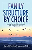 Family Structure by Choice: A Defense of Traditional Marriage Structure