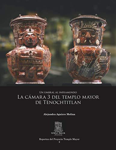 Un umbral al inframundo. La cámara 3 del Templo Mayor de Tenochtitlan (Spanish Edition)