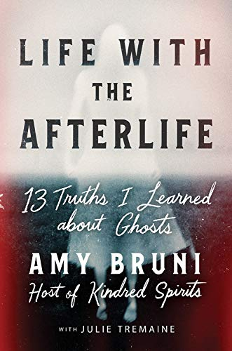 Life with the Afterlife: 13 Truths I Learned about Ghosts