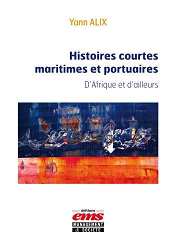 Histoires courtes maritimes et portuaires: D'Afrique et d'ailleurs (French Edition)