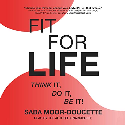 Fit for Life     Think It, Do It, Be It!              By:                                                                                                                                 Saba Moor-Doucette                               Narrated by:                                                                                                                                 Saba Moor-Doucette                      Length: 5 hrs and 16 mins     2 ratings     Overall 4.5