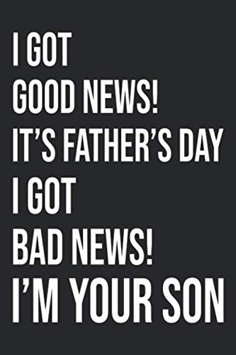I Got Good News! It\'s Father\'s Day I Got Bad News! I\'m Your Son: Blood Pressure Log Book Tracker For Daily and Weekly Documentation