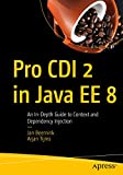 Pro CDI 2 in Java EE 8: An In-Depth Guide to Context and Dependency Injection - Jan Beernink