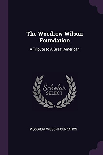 WOODROW WILSON FOUNDATION: A Tribute to a Great American
