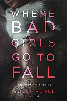 Where Bad Girls Go to Fall: A Best Friend's Brother Romance (The Good Girls Series Book 2) by [Holly Renee]