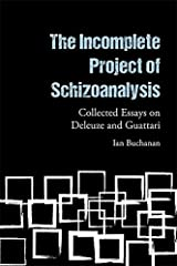 The Incomplete Project of Schizoanalysis: Collected Essays on Deleuze and Guattari Paperback
