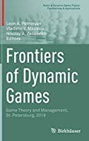 Frontiers of Dynamic Games: Game Theory and Management, St. Petersburg, 2019 (Static & Dynamic Game Theory: Foundations & Applications)