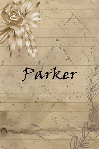 Parker Vintage Flower personalized notebook: Personalized Name Journal for Parker, Cute Lined Notebook with flower, notebook Blank Lined Writing Pages Journal with Personalized Name 6x9, 120 pages