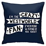 yukaiwei1 Pillow Cover Im The Crazy Westworld Fan Everyone Warned You About Couch Soft Pillowcase Throw Pillow Covers Home Couch Cushions Durable Personalized Anime 45X45Cm Cozy Bed Decorati